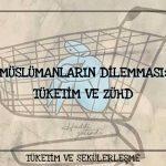 Müslümanların Dilemması: Tüketim ve Zühd